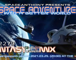 SpaceAnthony Presents – Space Adventure Into A Better World – Fantasy Mix 227